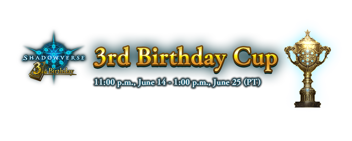 3rd Birthday Cup 11:00 p.m., June 14 - 1:00 p.m., June 25 (PT)