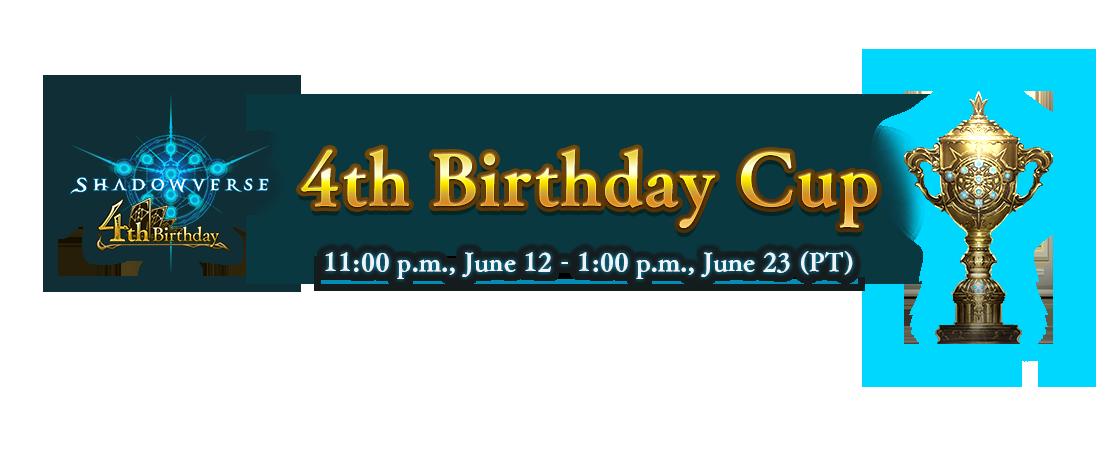 4th Birthday Cup 11:00 p.m., June 12 - 1:00 p.m., June 23 (PT)