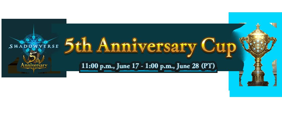 5th Anniversary Cup 11:00 p.m., June 17 - 1:00 p.m., June 28 (PT)
